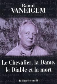 Raoul Vaneigem - Le Chevalier, la Dame, le Diable et la mort.