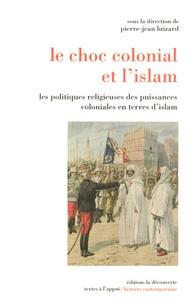 Pierre-Jean Luizard - Le choc colonial et l'islam - Les politiques religieuses des puissances coloniales en terres d'islam.