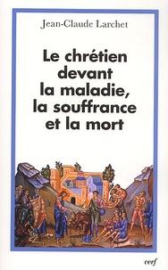 Jean-Claude Larchet - Le chrétien devant la maladie, la souffrance et la mort.