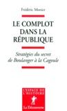 Frédéric Monier - Le complot dans la République - Stratégies du secret de Boulanger à la Cagoule.