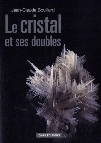 Jean-Claude Bouillar - Le cristal et ses doubles.