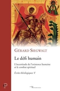 Gérard Siegwalt - Le défi humain - L'incertitude de l'existence humaine et le combat spirituel.