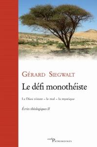 Gérard Siegwalt - Le défi monothéiste - Ecrits théologiques Tome 2, Le Dieu vivant - le mal - la mystique.