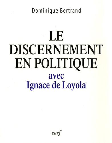Dominique Bertrand - Le discernement en politique - avec Ignace de Loyola.
