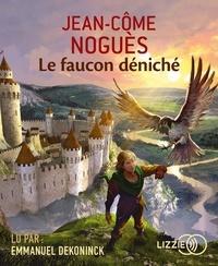 Jean-Côme Noguès - Le faucon déniché. 1 CD audio MP3