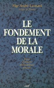 André Léonard - Le fondement de la morale - Essai d'éthique philosophique générale.