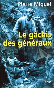 Pierre Miquel - Le gâchis des généraux - Les erreurs de commandement pendant la guerre de 14-18.