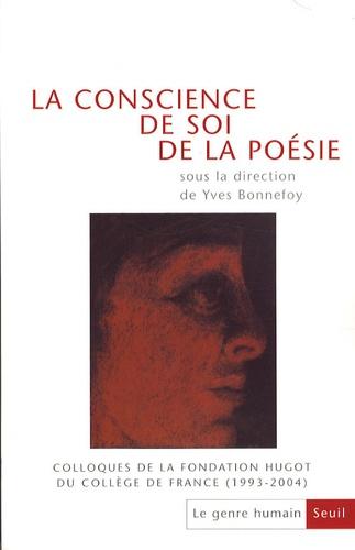 Yves Bonnefoy et Jacqueline Risset - Le genre humain N° 47 : La conscience de soi de la poésie - Colloques de la fondation Hugot du Collège de France (1993-2004).