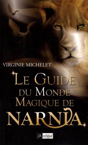 Virginie Michelet - Le Guide du Monde Magique de Narnia.