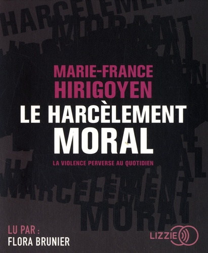 Marie-France Hirigoyen - Le harcèlement moral - La violence perverse au quotidien. 1 CD audio MP3