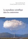Gérard Arnold et Sylvestre Huet - Le journalisme scientifique dans les controverses.