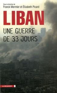 Franck Mermier et Elizabeth Picard - Le Liban, une guerre de trente-trois jours.