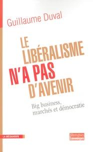 Guillaume Duval - Le libéralisme n'a pas d'avenir - Big business, marchés et démocratie.