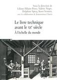 Liliane Hilaire-Pérez et Valérie Nègre - Le livre technique avant le XXe siècle - A l'échelle du monde.