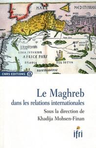Khadija Mohsen-Finan - Le Maghreb dans les relations internationales.
