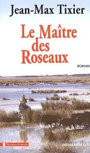 Jean-Max Tixier - Le maître des roseaux.