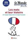Isabelle Colin - Le Monde Hors-série jeux : Les mots et leur histoire - Un voyage ludique dans la langue française.