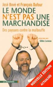 José Bové et François Dufour - Le monde n'est pas une marchandise - Des paysans contre la malbouffe.