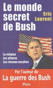 Eric Laurent - Le monde secret de Bush - La religion, les affaires, les réseaux occultes.