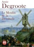 Annie Degroote - Le moulin de la Dérobade. 1 CD audio MP3