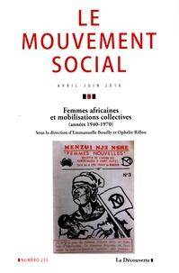 Emmanuelle Bouilly et Ophélie Rillon - Le mouvement social N° 255, avril-juin 2 : Femmes africaines et mobilisations collectives (années 1940-1970).