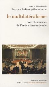 Bertrand Badie et Guillaume Devin - Le multilatéralisme - Nouvelles formes de l'action internationale.