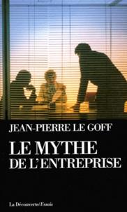 Jean-Pierre Le Goff - Le mythe de l'entreprise - Critique de l'idéologie managériale.