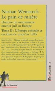 Nathan Weinstock - Le pain de misère - Histoire du mouvement ouvrier juif en Europe, Tome 2, L'Europe centrale et occidentale jusqu'en 1945.