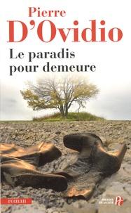 Pierre d' Ovidio - Le paradis pour demeure.