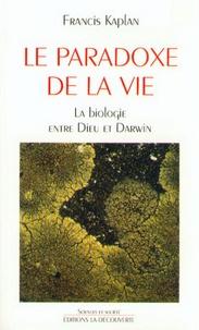 Francis Kaplan - Le paradoxe de la vie - La biologie entre Dieu et Darwin.