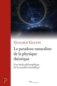 Guilhem Golfin - Le paradoxe naturaliste de la physique théorique - Une étude philosophique de la causalité scientifique.
