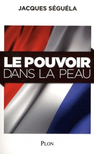 Jacques Séguéla - Le pouvoir dans la peau.