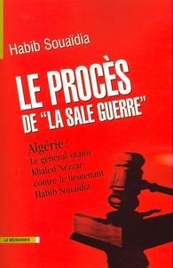 Habib Souaïdia - Le procès de la sale guerre - Algérie : le général-major Khaled Nezzar contre le lieutenant Habib Souaïdia.