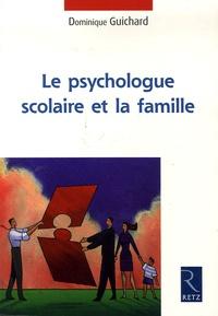 Dominique Guichard - Le psychologue scolaire et la famille.