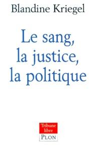 Blandine Kriegel - Le sang, la justice, la politique.