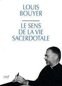 Louis Bouyer - Le sens de la vie sacerdotale.