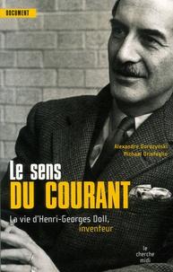 Alexandre Dorozynski et Michael Oristaglio - Le sens du courant - La vie d'Henri-Georges Doll, inventeur.