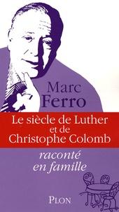 Marc Ferro - Le siècle de Luther et de Christophe Colomb.