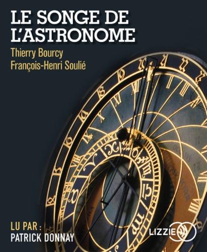 Thierry Bourcy et François-Henri Soulié - Le songe de l'astronome. 1 CD audio MP3
