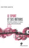 Jean-Pierre Augustin - Le sport et ses métiers. - Nouvelles pratiques et enjeux d'une professionnalisation.