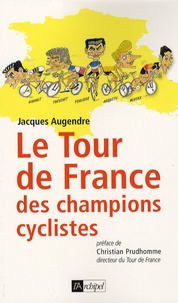 Jacques Augendre - Le tour de France des champions cyclistes.