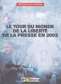 RSF - Le tour du monde de la liberté de la presse en 2003.