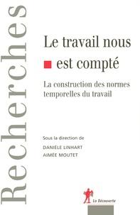 Danièle Linhart et Aimée Moutet - Le travail nous est compté - La construction des normes temporelles du travail.