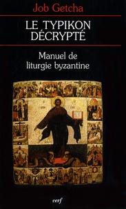 Job Getcha - Le typikon décrypté - Manuel de liturgie byzantine.