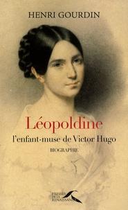 Henri Gourdin - Léopoldine - L'enfant-muse de Victor Hugo.