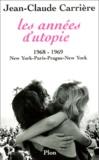 Jean-Claude Carrière - Les années d'utopie. - 1968-1969, New York - Paris - Prague - New York.