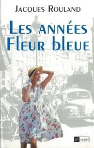 Jacques Rouland - Les années fleur bleue.