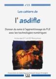 Laura Abou-Haidar et Fabrice Barthélemy - Les cahiers de l'Asdifle N° 25 : Donner du sens à l'apprentissage du FLE avec les technologies numériques - Actes des 51e et 52e Rencontres.