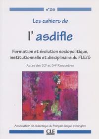 Lucile Cadet et Véronique Rivière - Les cahiers de l'Asdifle N° 26 : Formation et évolution sociopolitique, institutionnelle et disciplinaire du FLE/S - Actes des 53e et 54e Rencontres.