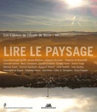 Jean-Christophe Bailly et Karim Basbous - Les cahiers de l'Ecole de Blois N° 10, Mars 2012 : Lire le paysage.